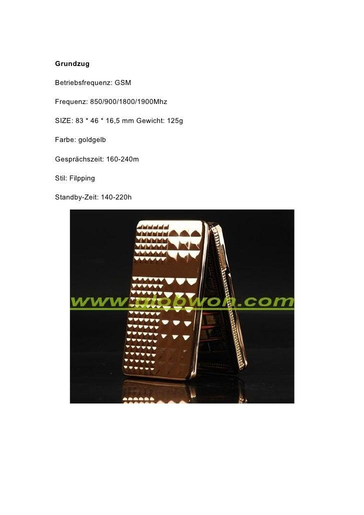 Grundzug  Betriebsfrequenz: GSM  Frequenz: 850/900/1800/1900Mhz  SIZE: 83 * 46 * 16,5 mm Gewicht: 125g  Farbe: goldgelb  G...