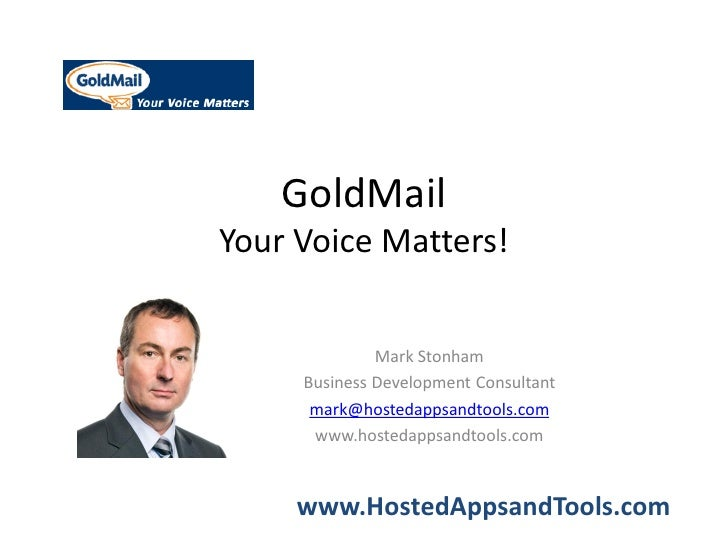 GoldMailYour Voice Matters!              Mark Stonham     Business Development Consultant      mark@hostedappsandtools.com...