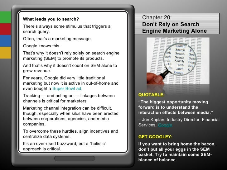 What leads you to search? There's always some stimulus that triggers a search query.  Often, that's a marketing message.  ...
