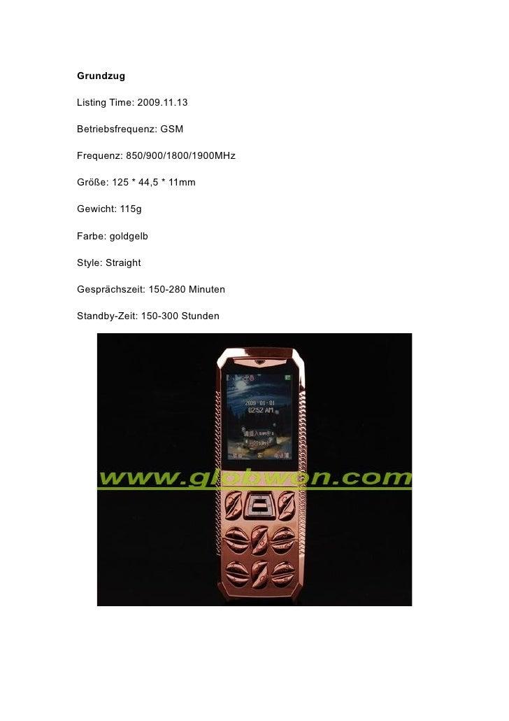 Grundzug  Listing Time: 2009.11.13  Betriebsfrequenz: GSM  Frequenz: 850/900/1800/1900MHz  Größe: 125 * 44,5 * 11mm  Gewic...