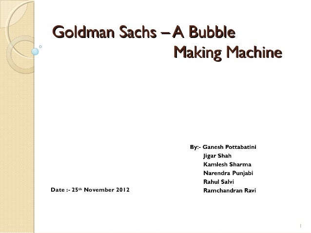 Goldman Sachs – A Bubble                Making MachineDate :- 25th November 2012                                 1