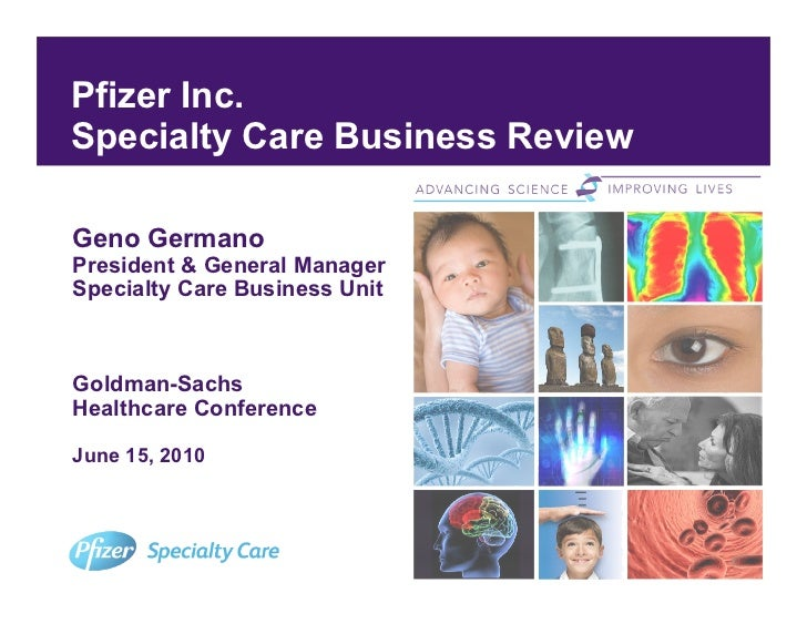 Pfizer Inc. Specialty Care Business Review  Geno Germano President & General Manager Specialty Care Business Unit    Goldm...