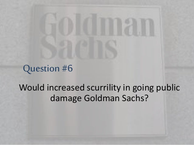goldman sachs ipo case Ipo preview: goldman sachs bdc mar 18, 2015 1:35 am et |  in many cases, gsbd is the sole investor in the loan or security in its portfolio  5% shareholders pre-ipo the goldman.