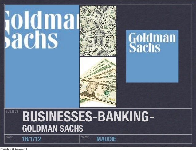 BUSINESSES-BANKING-    SUBJECT                  GOLDMAN SACHS    DATE                      NAME                  16/1/12  ...