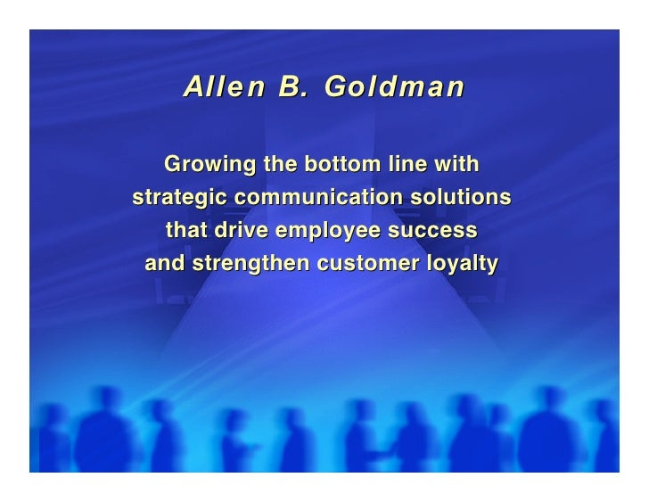 Alle n B. Goldman     Growing the bottom line with strategic communication solutions    that drive employee success  and s...