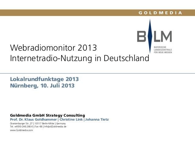 Webradiomonitor 2013 Internetradio-Nutzung in Deutschland Lokalrundfunktage 2013 Nürnberg, 10. Juli 2013 Goldmedia GmbH St...
