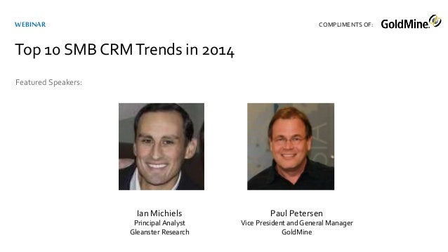 Ian Michiels Principal Analyst Gleanster Research Featured Speakers: WEBINAR Top 10 SMB CRMTrends in 2014 COMPLIMENTSOF: P...