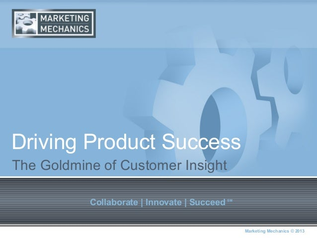 Driving Product SuccessThe Goldmine of Customer Insight           Collaborate | Innovate | Succeed   SM                   ...