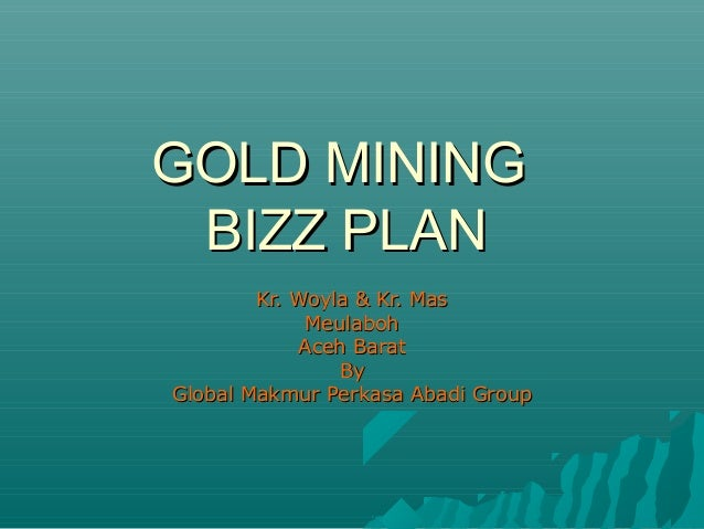 GOLD MINING BIZZ PLAN        Kr. Woyla & Kr. Mas             Meulaboh            Aceh Barat                ByGlobal Makmur...