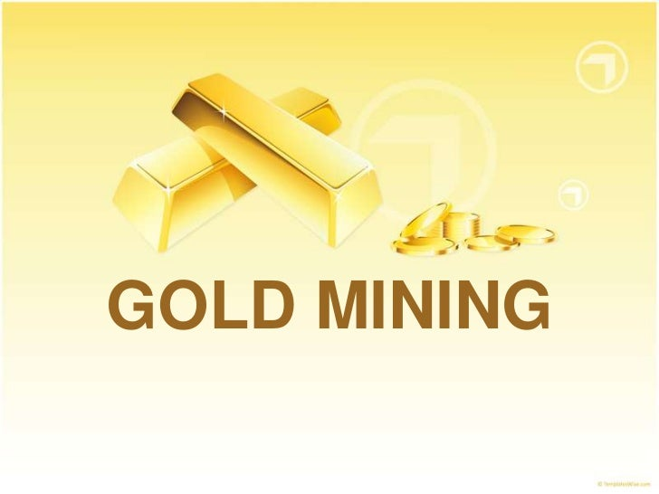 GOLD MINING<br />