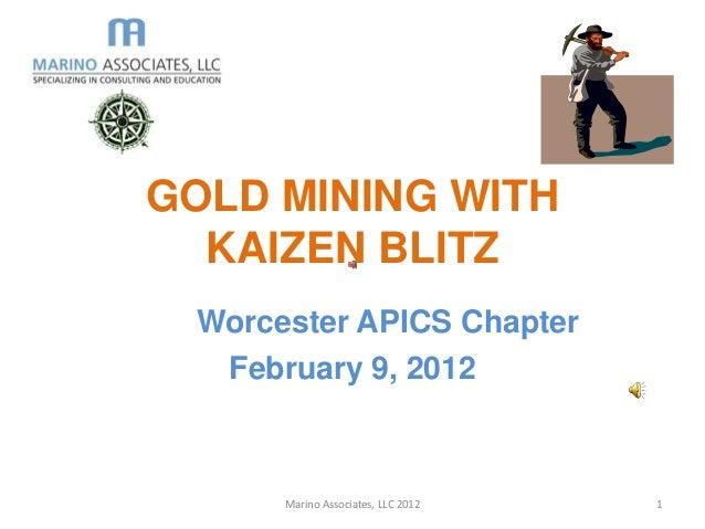 GOLD MINING WITH  KAIZEN BLITZ Worcester APICS Chapter  February 9, 2012      Marino Associates, LLC 2012   1