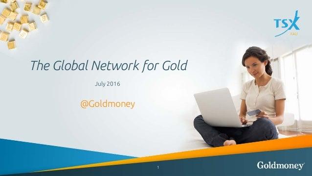 The Global Network for Gold July 2016 @Goldmoney 1