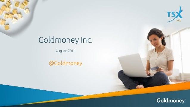 Goldmoney Inc. August 2016 @Goldmoney