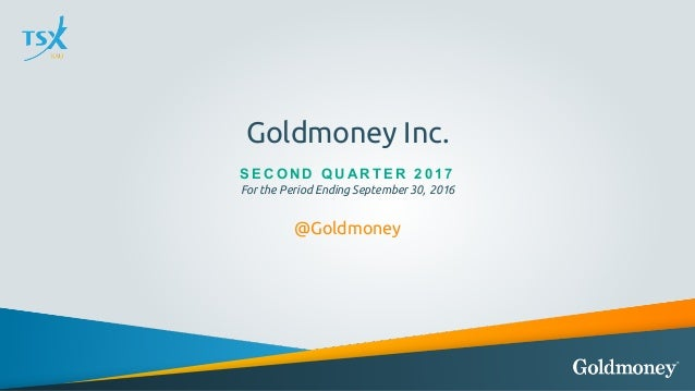 Goldmoney Inc. S E C ON D QU A R T E R 2017 For the Period Ending September 30, 2016 @Goldmoney
