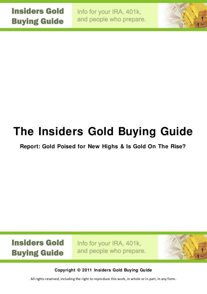 The Insiders Gold Buying Guide Report: Gold Poised for New Highs & Is Gold On The Rise?                    Copyright © 201...