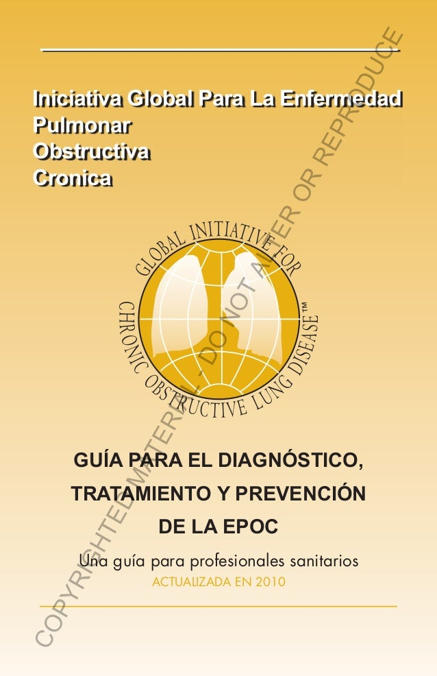 Iniciativa Global Para La Enfermedad Pulmonar Obstructiva Cronica GUÍA PARA EL DIAGNÓSTICO, TRATAMIENTO Y PREVENCIÓN DE LA...
