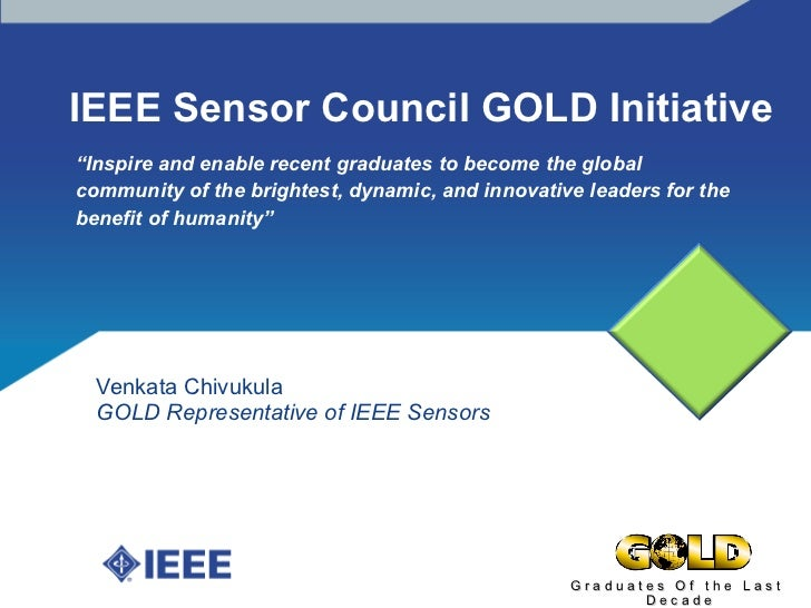 "IEEE Sensor Council GOLD Initiative  Venkata Chivukula GOLD Representative of IEEE Sensors  "" Inspire and enable recent gr..."