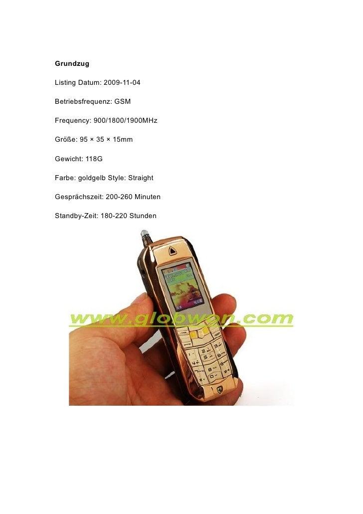 Grundzug  Listing Datum: 2009-11-04  Betriebsfrequenz: GSM  Frequency: 900/1800/1900MHz  Größe: 95 × 35 × 15mm  Gewicht: 1...