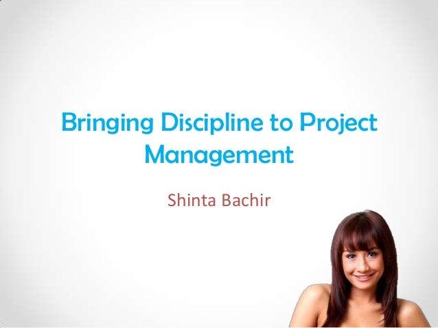 Bringing Discipline to Project       Management          Shinta Bachir