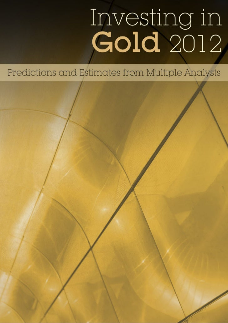 Gold                        Price Forecast 2012 Predictions and Estimates from Multiple AnalystsWhile the price of Gold ha...