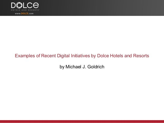 Examples of Recent Digital Initiatives by Dolce Hotels and Resorts by Michael J. Goldrich