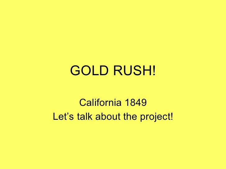 GOLD RUSH! California 1849 Let's talk about the project!