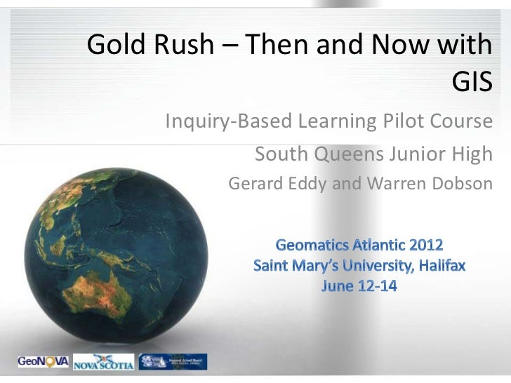 Gold Rush – Then and Now with                          GIS     Inquiry-Based Learning Pilot Course              South Quee...
