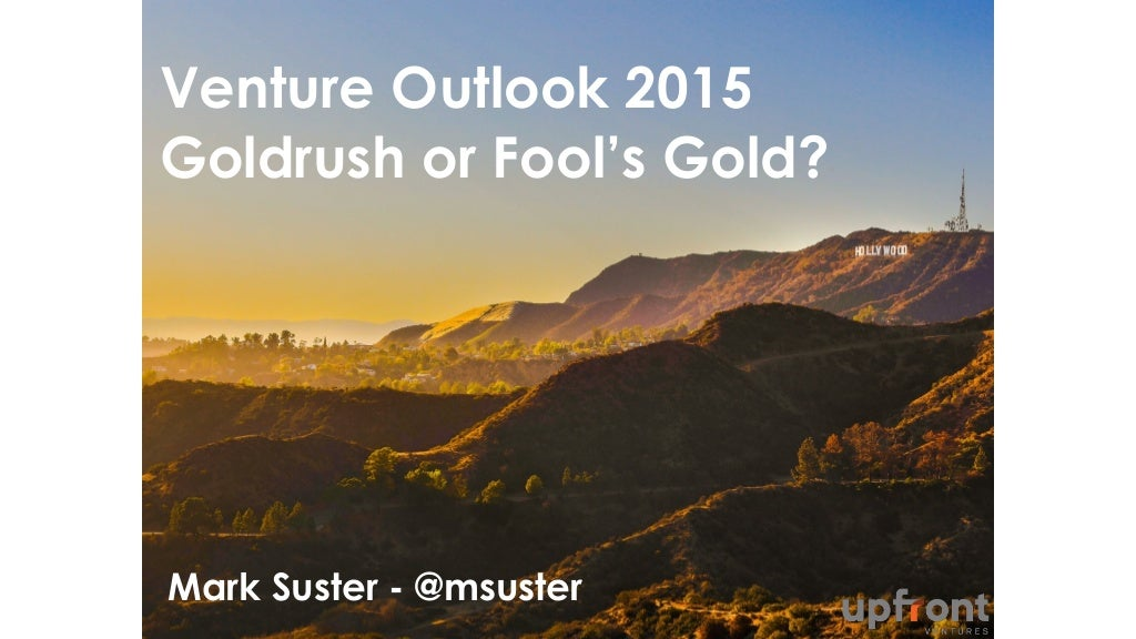 "[PREMONEY MIAMI] Upfront Ventures >> Mark Suster, ""Venture Outlook 2015 Goldrush or Fool's Gold"""