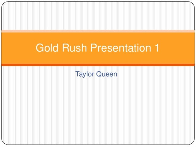 Gold Rush Presentation 1       Taylor Queen