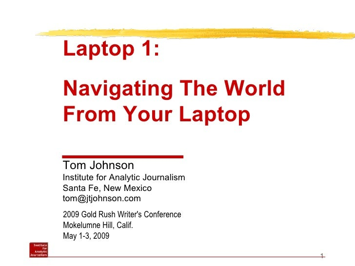 2009 Gold Rush Writer's Conference Mokelumne Hill, Calif. May 1-3, 2009 Laptop 1: Navigating The World  From Your Laptop T...