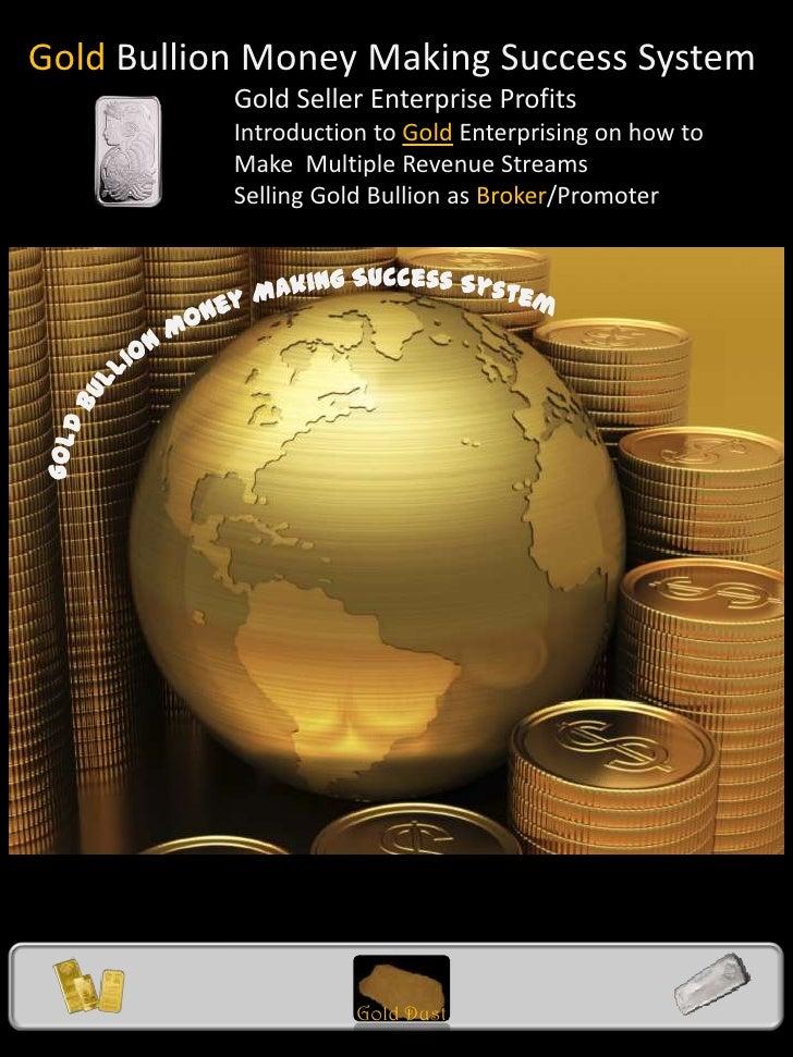 Gold Bullion Money Making Success System<br />Gold Seller Enterprise Profits<br />                                  Introd...