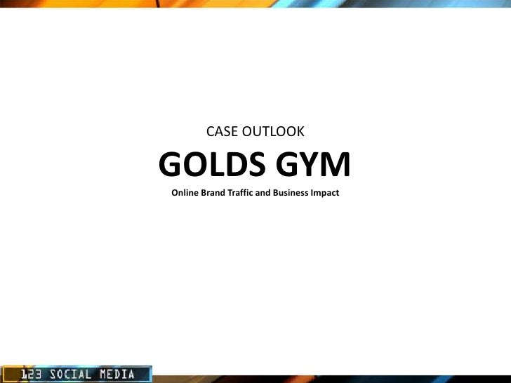 CASE OUTLOOK  GOLDS GYM Online Brand Traffic and Business Impact