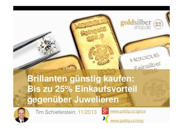 Brillanten günstig kaufen: Bis zu 25% Einkaufsvorteil gegenüber Juwelieren Tim Schieferstein, 11/2013  www.goldig.cc/gplus...