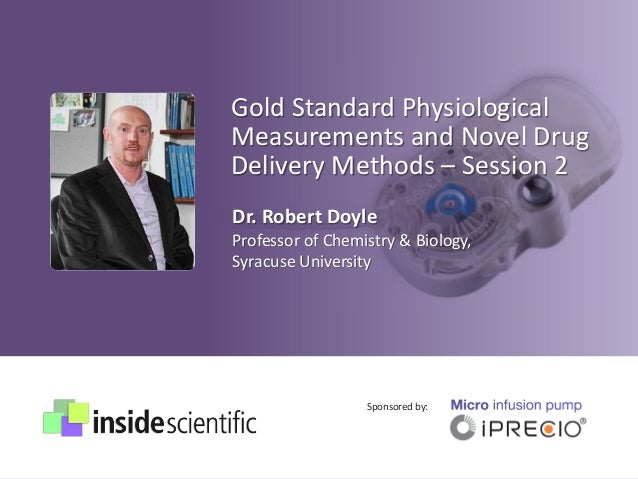 Gold Standard Physiological Measurements and Novel Drug Delivery Methods – Session 2 Sponsored by: Dr. Robert Doyle Profes...