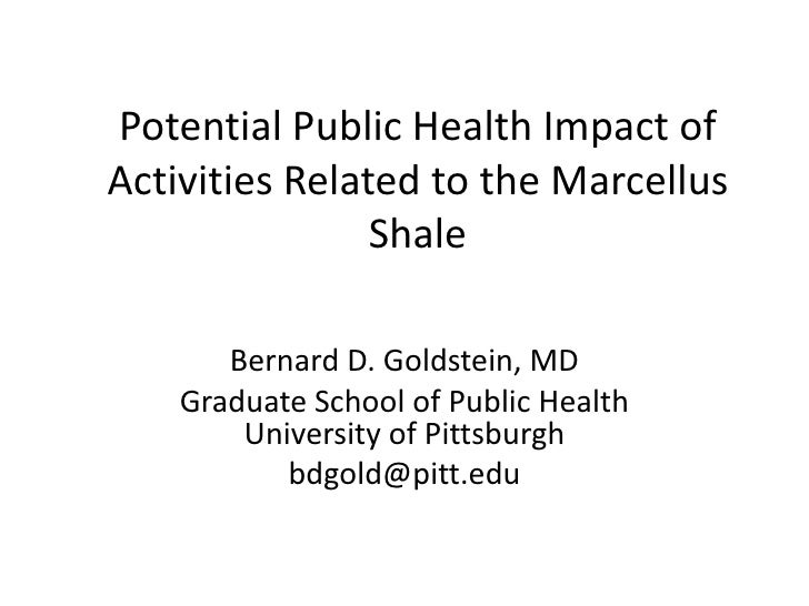 Potential Public Health Impact ofActivities Related to the Marcellus                Shale       Bernard D. Goldstein, MD  ...