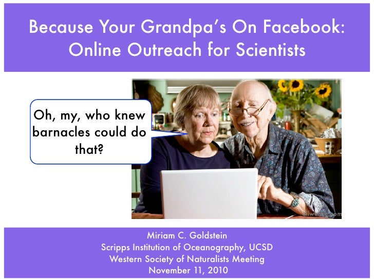 Because Your Grandpa's On Facebook:    Online Outreach for ScientistsOh, my, who knewbarnacles could do      that?        ...