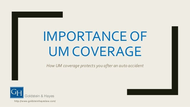 IMPORTANCE OF UM COVERAGE HowUM coverage protects you after an auto accident Goldstein & Hayes http://www.goldsteinhayesla...