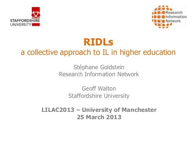 RIDLsa collective approach to IL in higher education                Stéphane Goldstein           Research Information Netw...