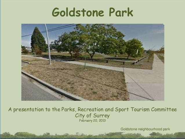 Goldstone ParkA presentation to the Parks, Recreation and Sport Tourism Committee                           City of Surrey...