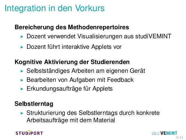 Integration in den Vorkurs Bereicherung des Methodenrepertoires Dozent verwendet Visualisierungen aus studiVEMINT Dozent f...