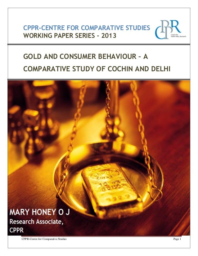 CPPR-CENTRE FOR COMPARATIVE STUDIES WORKING PAPER SERIES - 2013  GOLD AND CONSUMER BEHAVIOUR – A COMPARATIVE STUDY OF COCH...