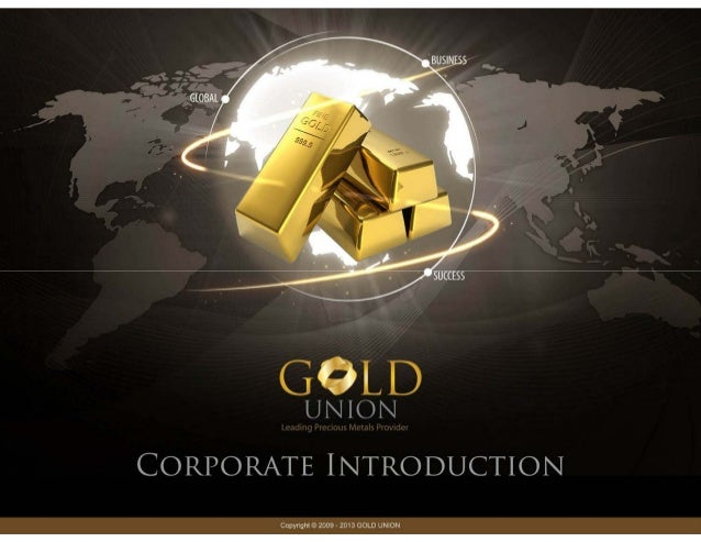 GOLD  UNION  CORPORATE INTRODUCTION  Ootwright O 2009 - 2013 GOLD UNION