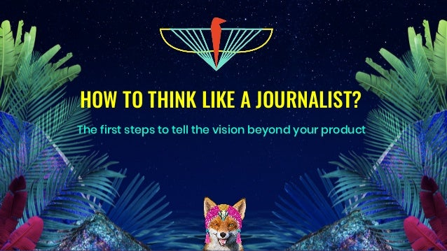 HOW TO THINK LIKE A JOURNALIST? The first steps to tell the vision beyond your product