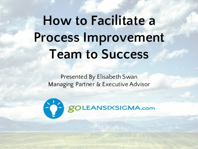 how to facilitate a process improvement team to success