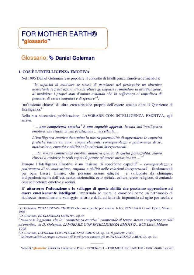 """FOR MOTHERFOR MOTHER EARTHEARTH®® """"""""glossarioglossario"""""""" Glossario: ! Daniel Goleman 1. COS'È L'INTELLIGENZA EMOTIVA Nel 1..."""