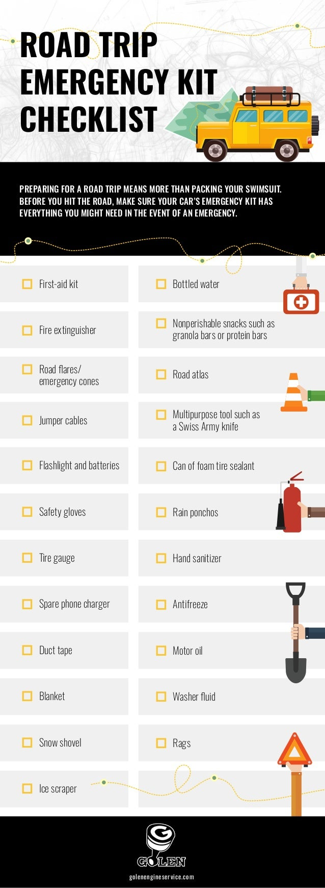 ▫▫First-aid kit ▫▫Fire extinguisher ▫▫Road flares/  emergency cones ▫▫Jumper cables ▫▫Flashlight and batteries ▫▫Safety g...