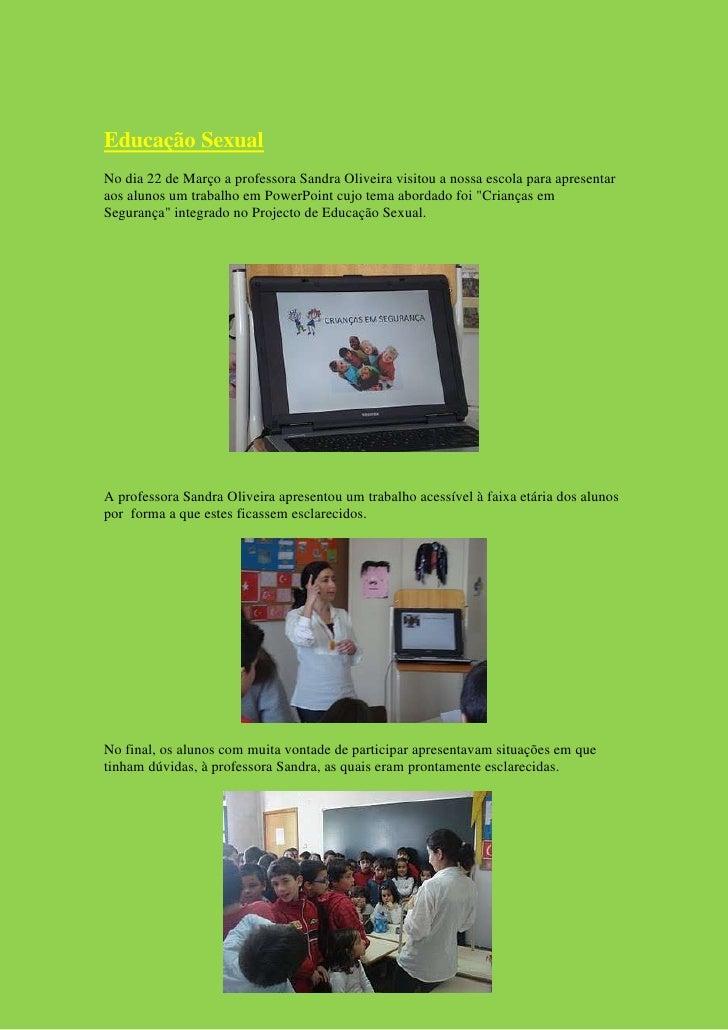 Educação Sexual No dia 22 de Março a professora Sandra Oliveira visitou a nossa escola para apresentar aos alunos um traba...
