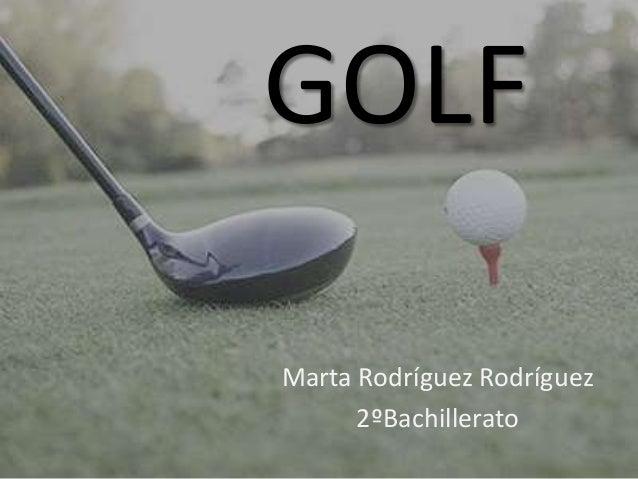 GOLFMarta Rodríguez Rodríguez      2ºBachillerato