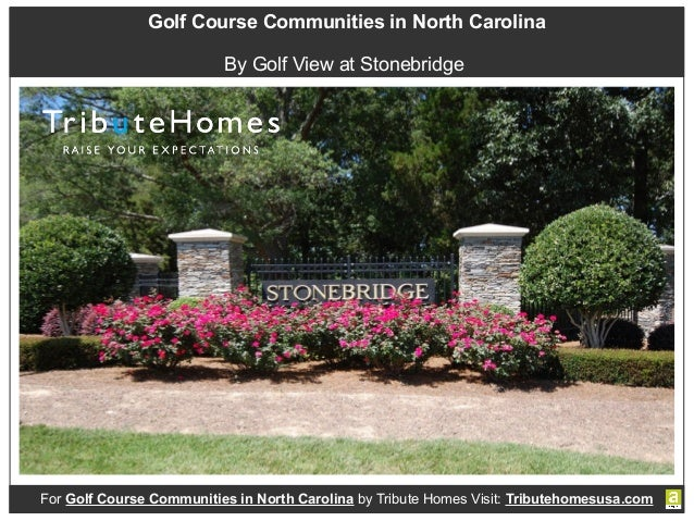 Golf Course Communities in North Carolina By Golf View at Stonebridge For Golf Course Communities in North Carolina by Tri...
