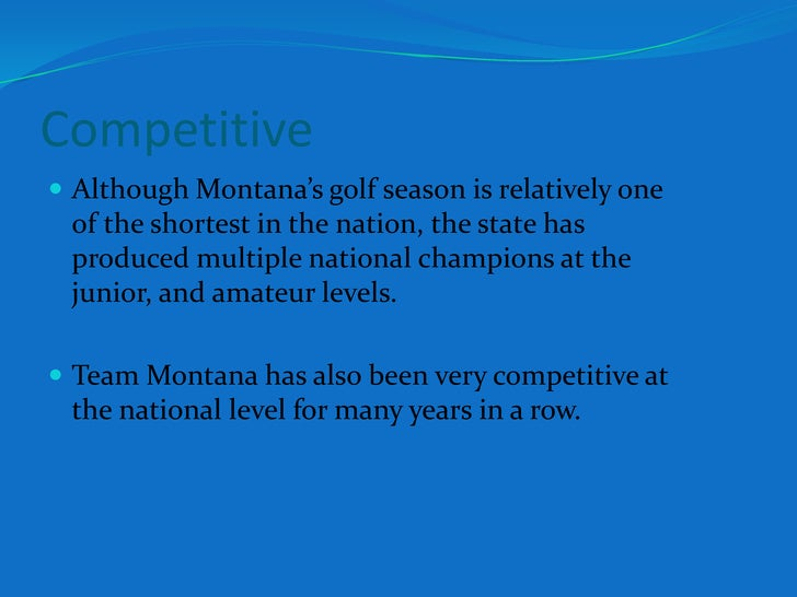 Competitive <br />Although Montana's golf season is relatively one of the shortest in the nation, the state has produced m...